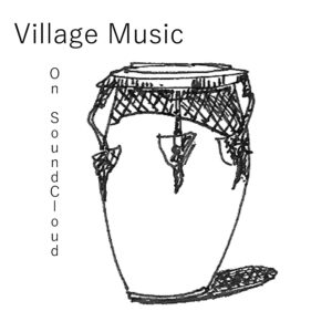 """Image features a black and white drawing of a tall drum with the words """"Village Music on SoundCloud"""""""